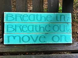 breathe in breathe out move on