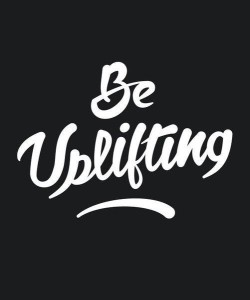 be uplifting