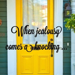 when jealousy comes