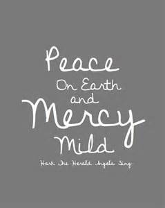 peace on earth and mercy mild...