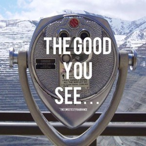 the good you see