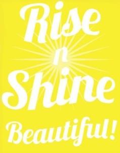 rise and shine beautiful