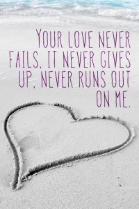your love never fails never gives up on me