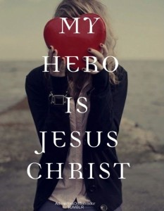 my hero is jesus christ
