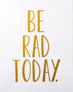 be rad today