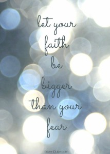 let your faith be bigger than you fear