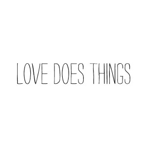 love does things