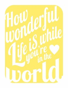 how wonderful life is while your in the world