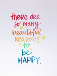 there are so many beautiful resaons to be happy