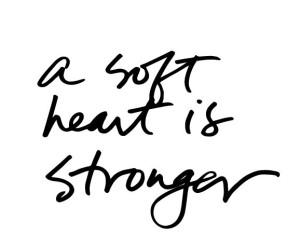 a softer heart