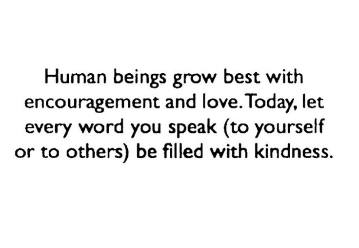 human beings grow best with kindness