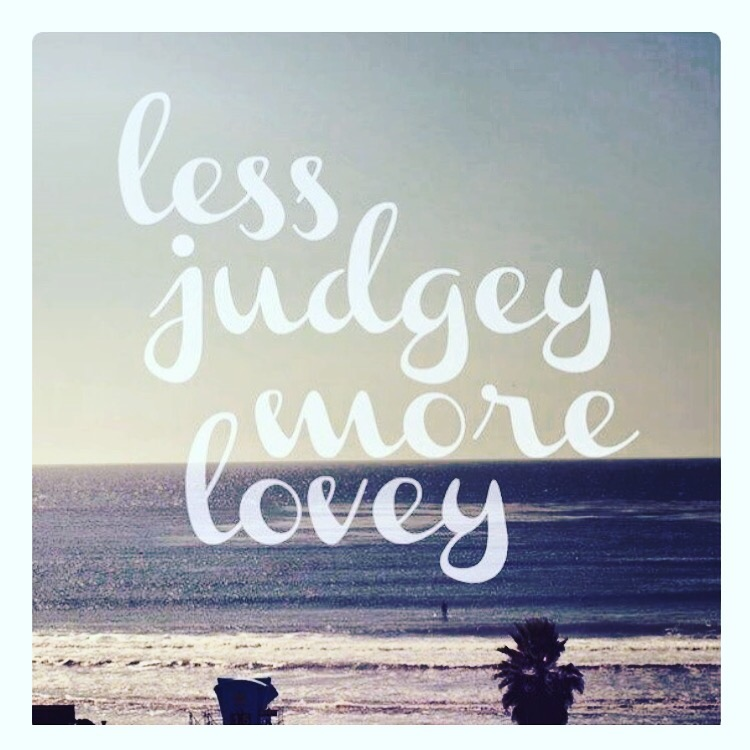 less judgey more lovey