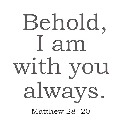 behold i am with you always