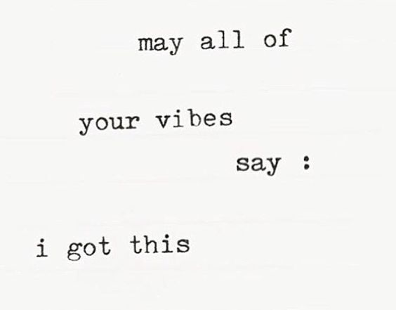 may all your vibes say i got this