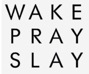 wake slay pray