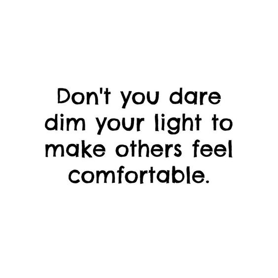 dont you dare dim your light